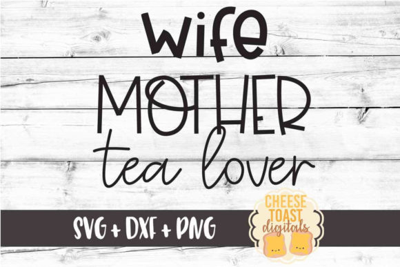 Download Free Wife Mother Tea Lover Graphic By Cheesetoastdigitals Creative for Cricut Explore, Silhouette and other cutting machines.