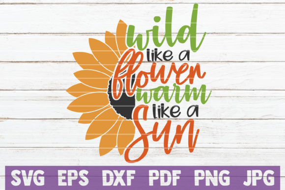 Download Free Wild Like A Flower Warm Like A Sun Svg Graphic By for Cricut Explore, Silhouette and other cutting machines.