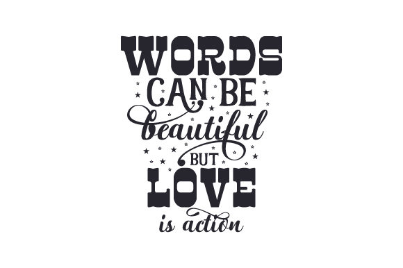 Words Can Be Beautiful, but Love is Action Love Craft Cut File By Creative Fabrica Crafts