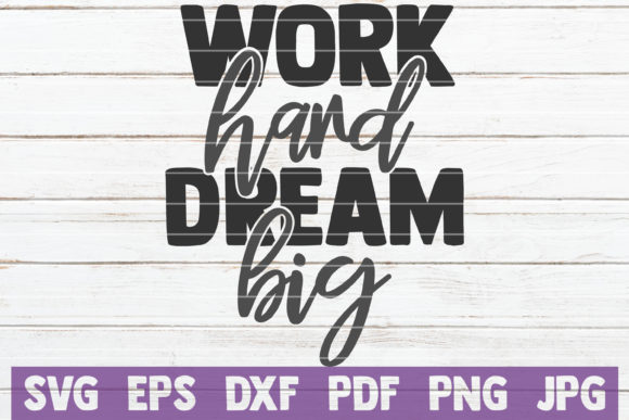 Download Free Work Hard Dream Big Svg Cut File Graphic By Mintymarshmallows for Cricut Explore, Silhouette and other cutting machines.