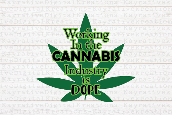 Download Free Working With Cannabis Is Dope Graphic By Kayla Griffin for Cricut Explore, Silhouette and other cutting machines.