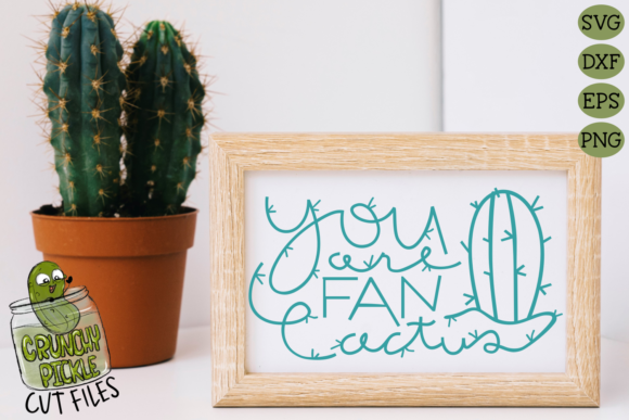 You Are Fan Cactus Graphic Crafts By Crunchy Pickle