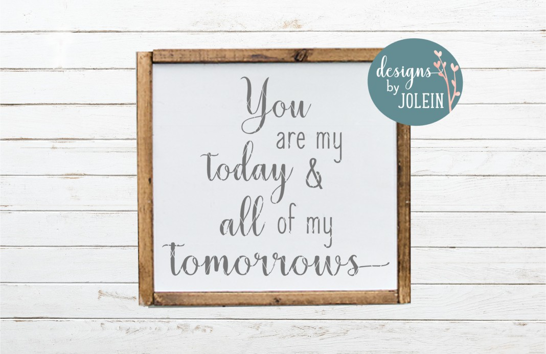 Download Free You Are My Today And Always Graphic By Designs By Jolein for Cricut Explore, Silhouette and other cutting machines.