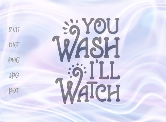 You Wash I'll Watch Kitchen SVG Graphic By Digitals by Hanna