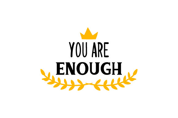 Download Free You Are Enough Archivos De Corte Svg Por Creative Fabrica Crafts for Cricut Explore, Silhouette and other cutting machines.