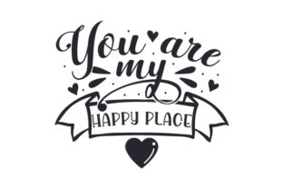 You Are My Happy Place Love Craft Cut File By Creative Fabrica Crafts