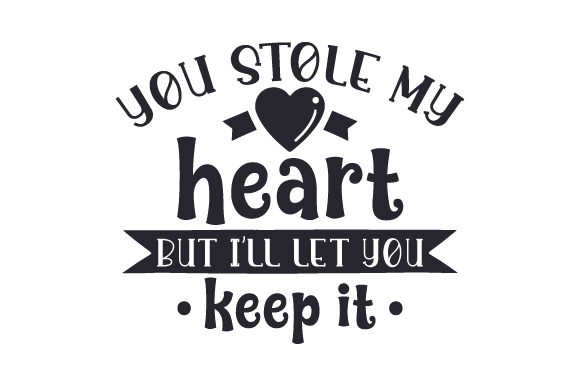 You Stole My Heart but I'll Let You Keep It Liebe Plotterdatei von Creative Fabrica Crafts