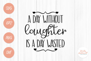 A Day Without Laughter is a Day Wasted Graphic By Kristy Hatswell