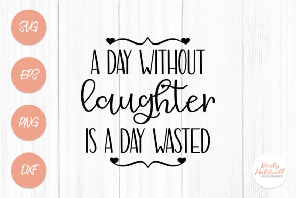 A Day Without Laughter is a Day Wasted Graphic Crafts By Kristy Hatswell