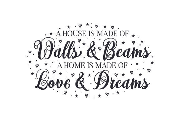 Download Free A House Is Made Of Walls Beams A Home Is Made Of Love Dreams for Cricut Explore, Silhouette and other cutting machines.