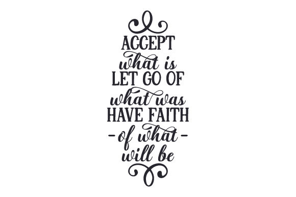 Accept What is, Let Go of What Was, Have Faith of What Will Be Motivational Craft Cut File By Creative Fabrica Crafts