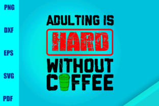 Download Free Adulting Is Hard Without Coffee Graphic By Bumblebeeshop for Cricut Explore, Silhouette and other cutting machines.