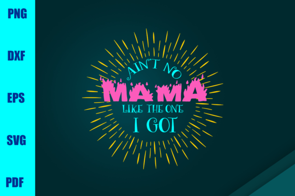 Ain't No Mama Like the One I Got Graphic Print Templates By BUMBLEBEESHOP