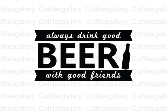 Download Free Always Drink Good Beer With Good Friends Graphic By for Cricut Explore, Silhouette and other cutting machines.