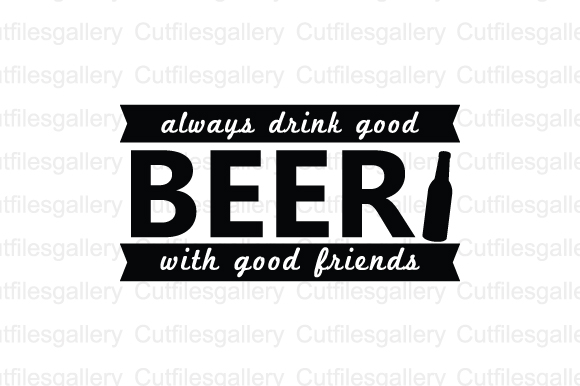 Download Free Always Drink Good Beer With Good Friends Grafico Por for Cricut Explore, Silhouette and other cutting machines.