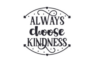 Always Choose Kindness Motivational Craft Cut File By Creative Fabrica Crafts