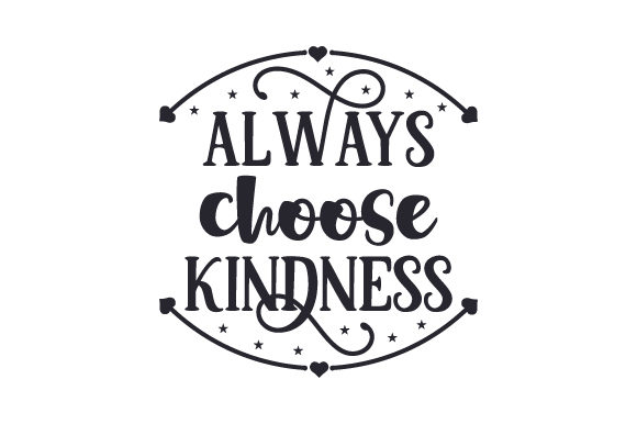 Download Free Always Choose Kindness Svg Cut File By Creative Fabrica Crafts for Cricut Explore, Silhouette and other cutting machines.