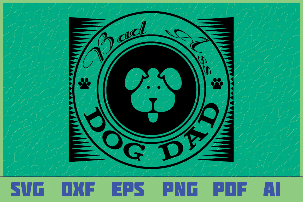 Download Free Bad A Dog Dad Graphic By Sajidmajid441 Creative Fabrica for Cricut Explore, Silhouette and other cutting machines.