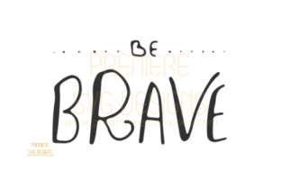 Be Brave SVG Graphic By premiereextensions
