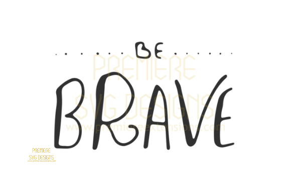 Print on Demand: Be Brave SVG Graphic Crafts By premiereextensions