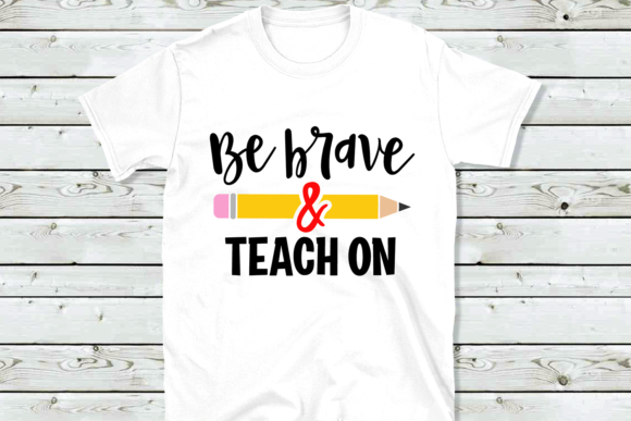 Download Free Be Brave And Teach On Svg Graphic By Vr Digital Design for Cricut Explore, Silhouette and other cutting machines.