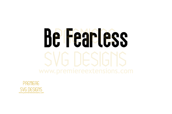 Print on Demand: Be Fearless SVG Graphic Crafts By premiereextensions
