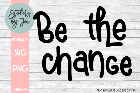 Download Free Be The Change Svg Graphic By Stickers By Jennifer Creative Fabrica for Cricut Explore, Silhouette and other cutting machines.