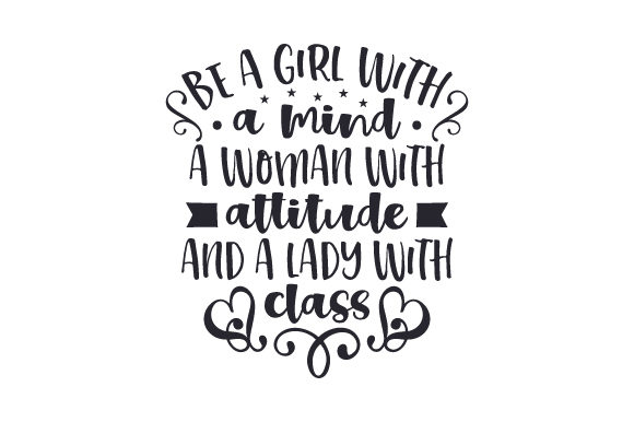 Be a Girl with a Mind, a Woman with Attitude and a Lady with Class Craft Design By Creative Fabrica Crafts Image 1