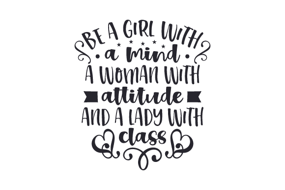 Download Free Be A Girl With A Mind A Woman With Attitude And A Lady With Class SVG Cut Files
