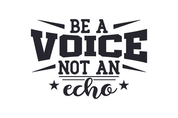Download Free Be A Voice Not An Echo Svg Cut File By Creative Fabrica Crafts for Cricut Explore, Silhouette and other cutting machines.