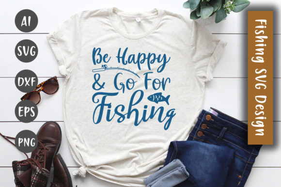 Print on Demand: Be Happy & Go for Fishing SVG Design Graphic Crafts By CreativeArt
