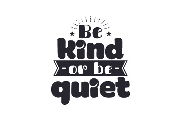 Download Free Be Kind Or Be Quiet Svg Cut File By Creative Fabrica Crafts for Cricut Explore, Silhouette and other cutting machines.