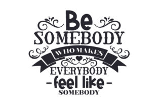Be Somebody Who Makes Everybody Feel Like Somebody Craft Design By Creative Fabrica Crafts