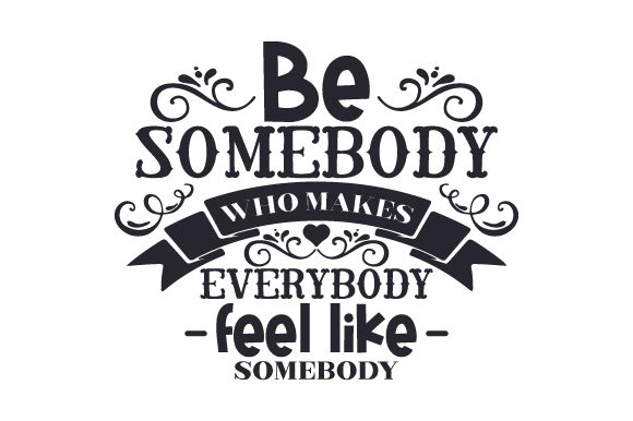 Download Free Be Somebody Who Makes Everybody Feel Like Somebody Svg Cut File for Cricut Explore, Silhouette and other cutting machines.