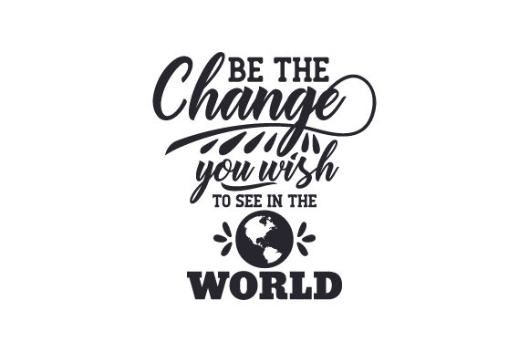 Download Free Be The Change You Wish To See In The World Svg Cut File By Creative Fabrica Crafts Creative Fabrica for Cricut Explore, Silhouette and other cutting machines.