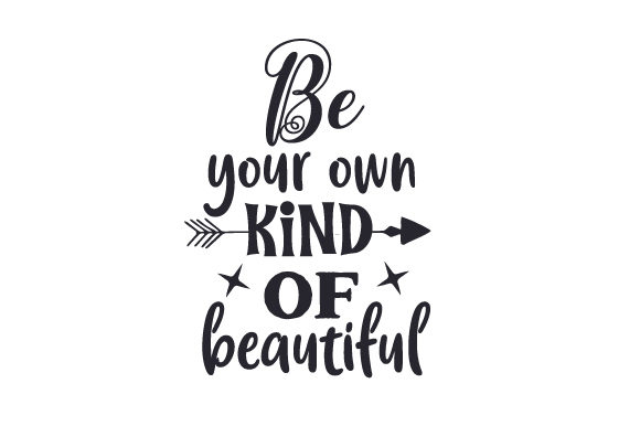 Download Free Be Your Own Kind Of Beautiful Svg Cut File By Creative Fabrica for Cricut Explore, Silhouette and other cutting machines.