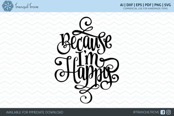 Download Free Because I M Happy Grafik Von Lori Peters Creative Fabrica for Cricut Explore, Silhouette and other cutting machines.