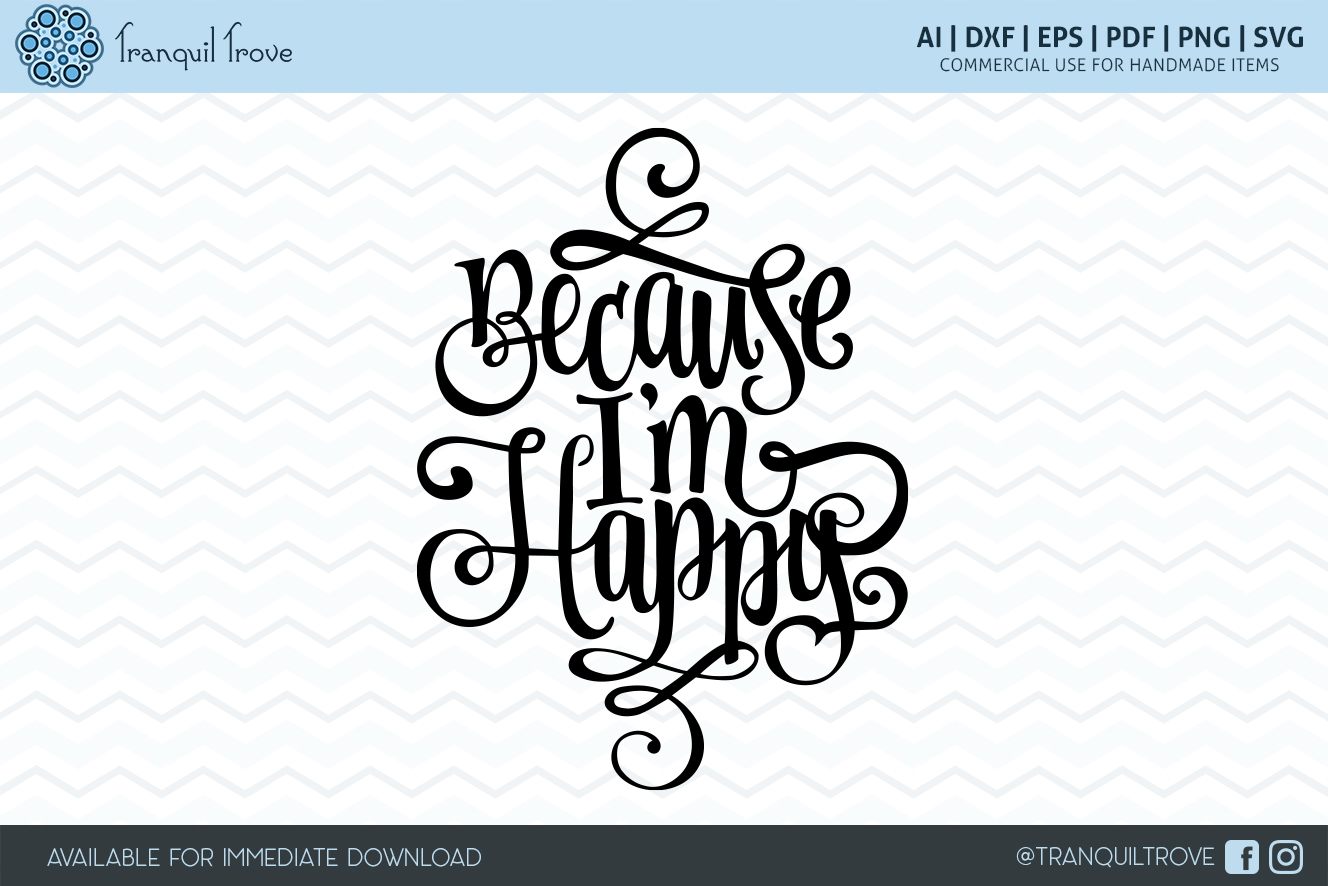 Download Free Because I M Happy Graphic By Lori Peters Creative Fabrica for Cricut Explore, Silhouette and other cutting machines.