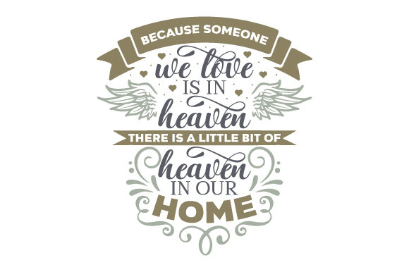 Because Someone We Love is in Heaven There is a Little Bit of Heaven in Our Home Quotes Craft Cut File By Creative Fabrica Crafts