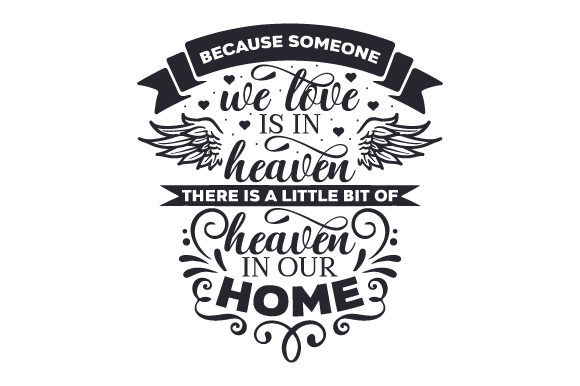 Download Free Because Someone We Love Is In Heaven There Is A Little Bit Of for Cricut Explore, Silhouette and other cutting machines.