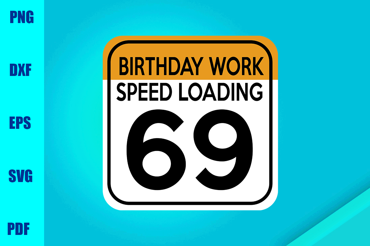 Download Free Birthday Work Speed Loading 69 Graphic By Bumblebeeshop for Cricut Explore, Silhouette and other cutting machines.