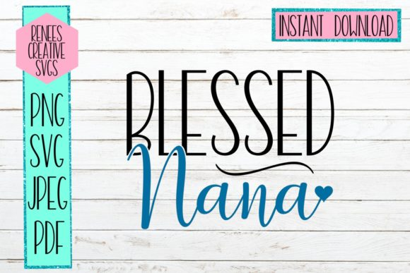 Download Free Blessed Nana Graphic By Reneescreativesvgs Creative Fabrica for Cricut Explore, Silhouette and other cutting machines.