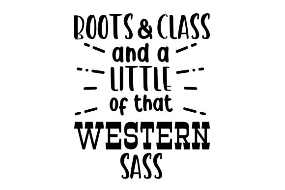 Boots & Class and a Little of That Western Sass Cowgirl Plotterdatei von Creative Fabrica Crafts