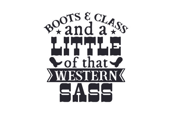 Boots & Class and a Little of That Western Sass Cowgirl Craft Cut File By Creative Fabrica Crafts - Image 1