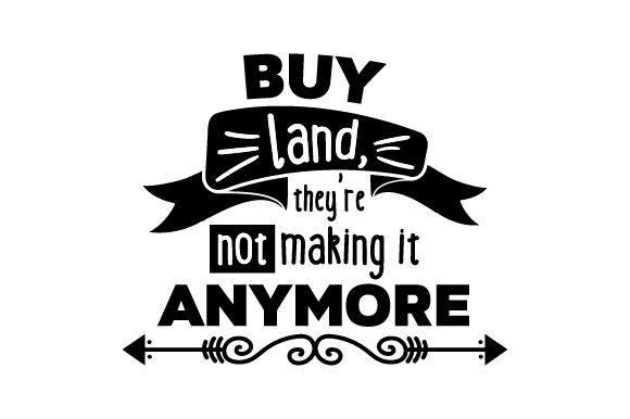 Buy Land They Re Not Making It Anymore Svg Cut File By Creative