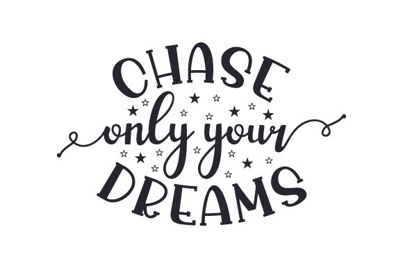 Download Free Chase Only Your Dreams Svg Cut File By Creative Fabrica Crafts for Cricut Explore, Silhouette and other cutting machines.
