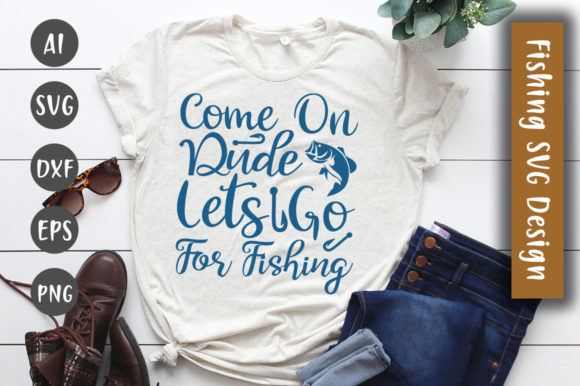 Print on Demand: Come on Dude, Lets Go for Fishing  SVG Graphic Crafts By CreativeArt
