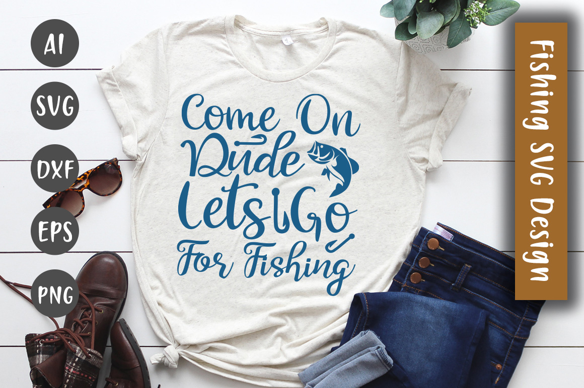 Download Come On Dude Lets Go For Fishing Svg Graphic By Creativeart Creative Fabrica