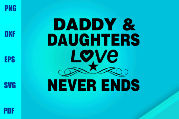 Download Free Daddy Daughters Love Never Ends Graphic By Bumblebeeshop for Cricut Explore, Silhouette and other cutting machines.