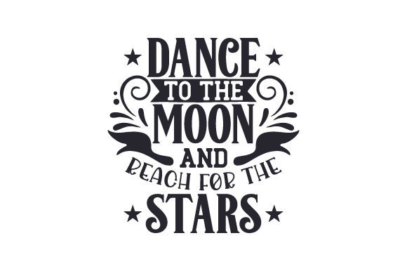 Dance to the Moon and Reach for the Stars Dance & Cheer Craft Cut File By Creative Fabrica Crafts - Image 1